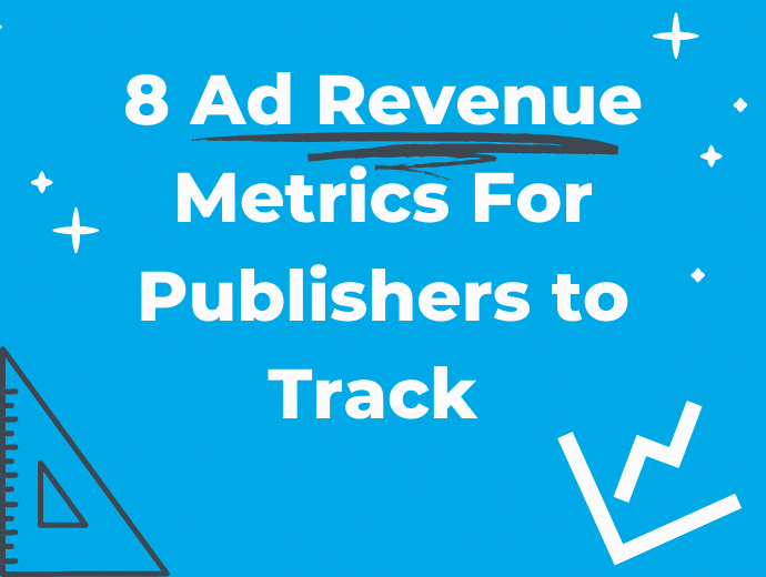 8 Ad Revenue Metrics For Publishers to Track (and Why)