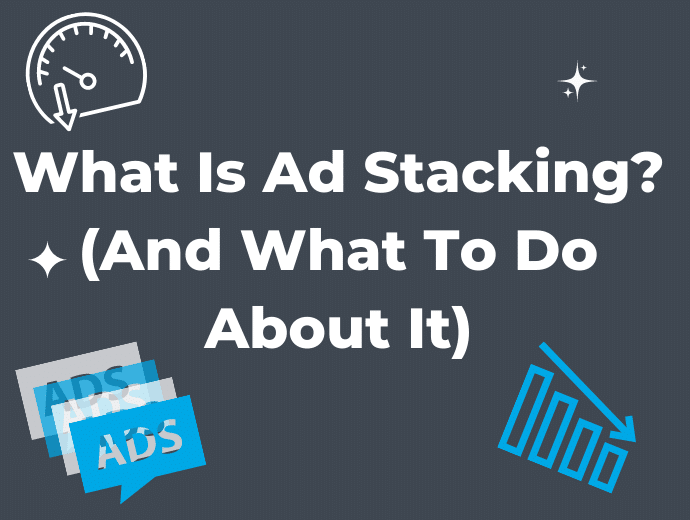 What is Ad Stacking? (and How Does it Hurt Platforms and Advertisers)