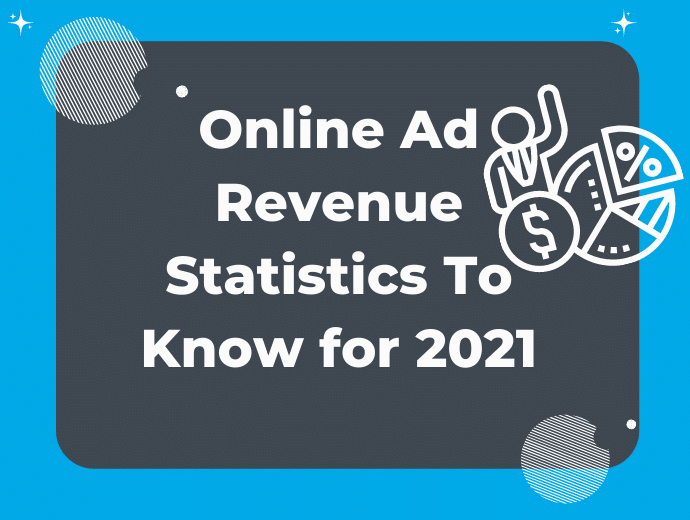 Online Ad Revenue Statistics To Know for 2021