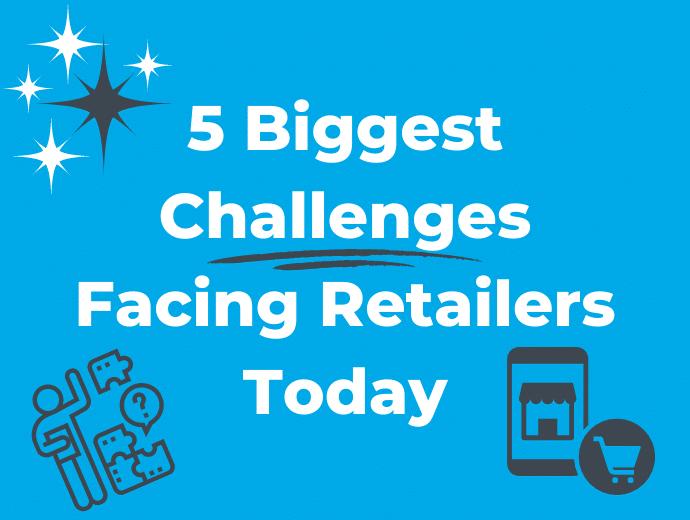 5 Biggest Challenges Facing Retailers Today