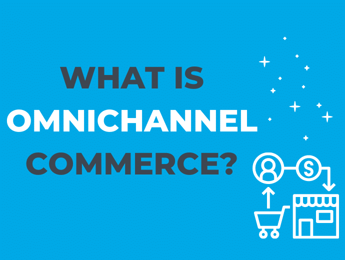What Is Omnichannel Commerce?