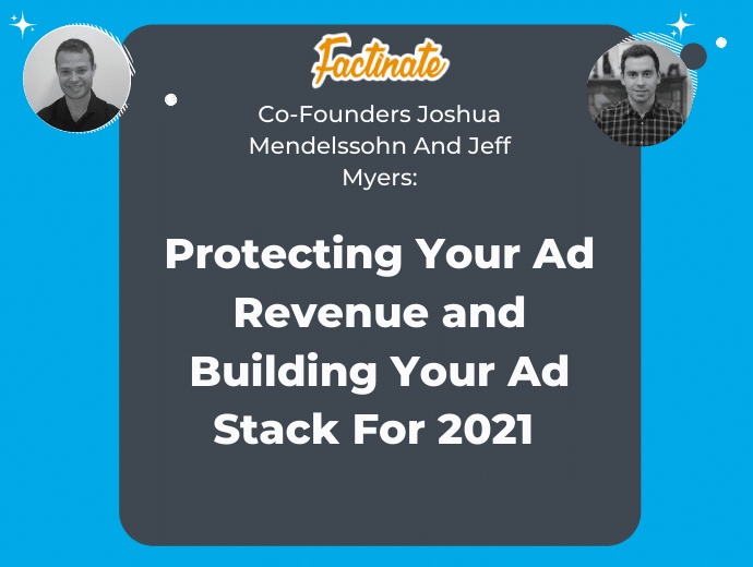 Protecting Your Ad Revenue and Building Your Ad Stack for 2021: An interview with Joshua Mendelssohn and Jeff Myers of Factinate.com