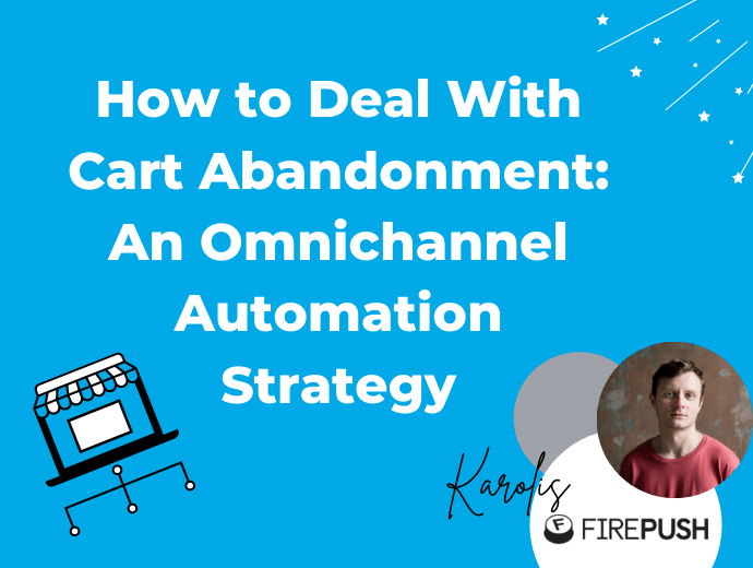 How to Deal With Cart Abandonment: An Omnichannel Automation Strategy