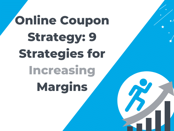 Online Coupon Strategy: 9 Strategies for Increasing Margins
