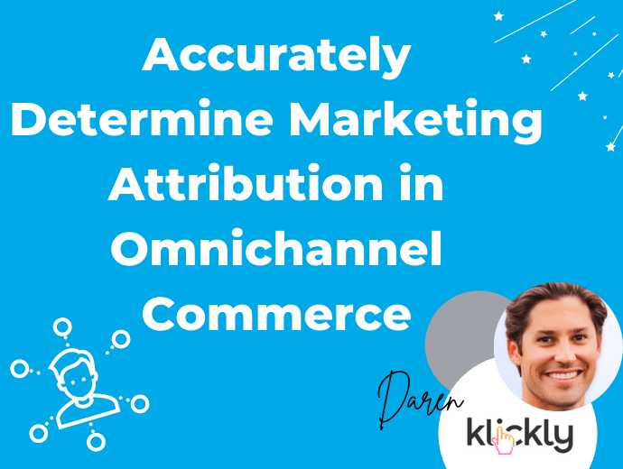 How to Accurately Determine Marketing Attribution in Omnichannel Commerce