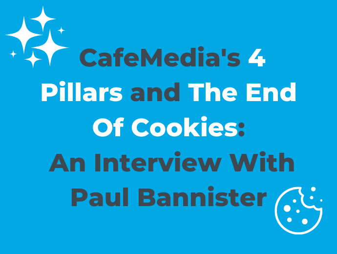 CafeMedia and Preparing For The End of Cookies: An Interview With Paul Bannister
