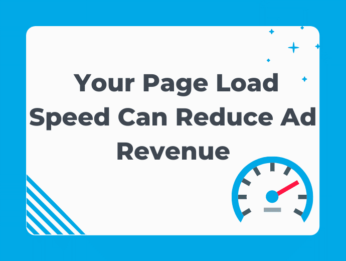 Did You Know Page Load Speed Can Reduce Ad Revenue?