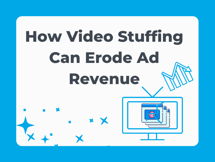 Did You Know Video Stuffing Can Erode Ad Revenue?