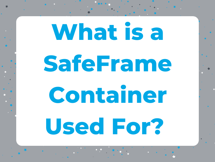 Your Blog What is a SafeFrame Container Used for?