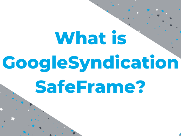 What is GoogleSyndication SafeFrame?