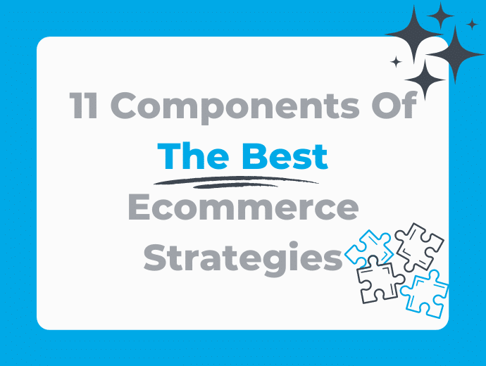 11 Components Of The Best Ecommerce Strategies