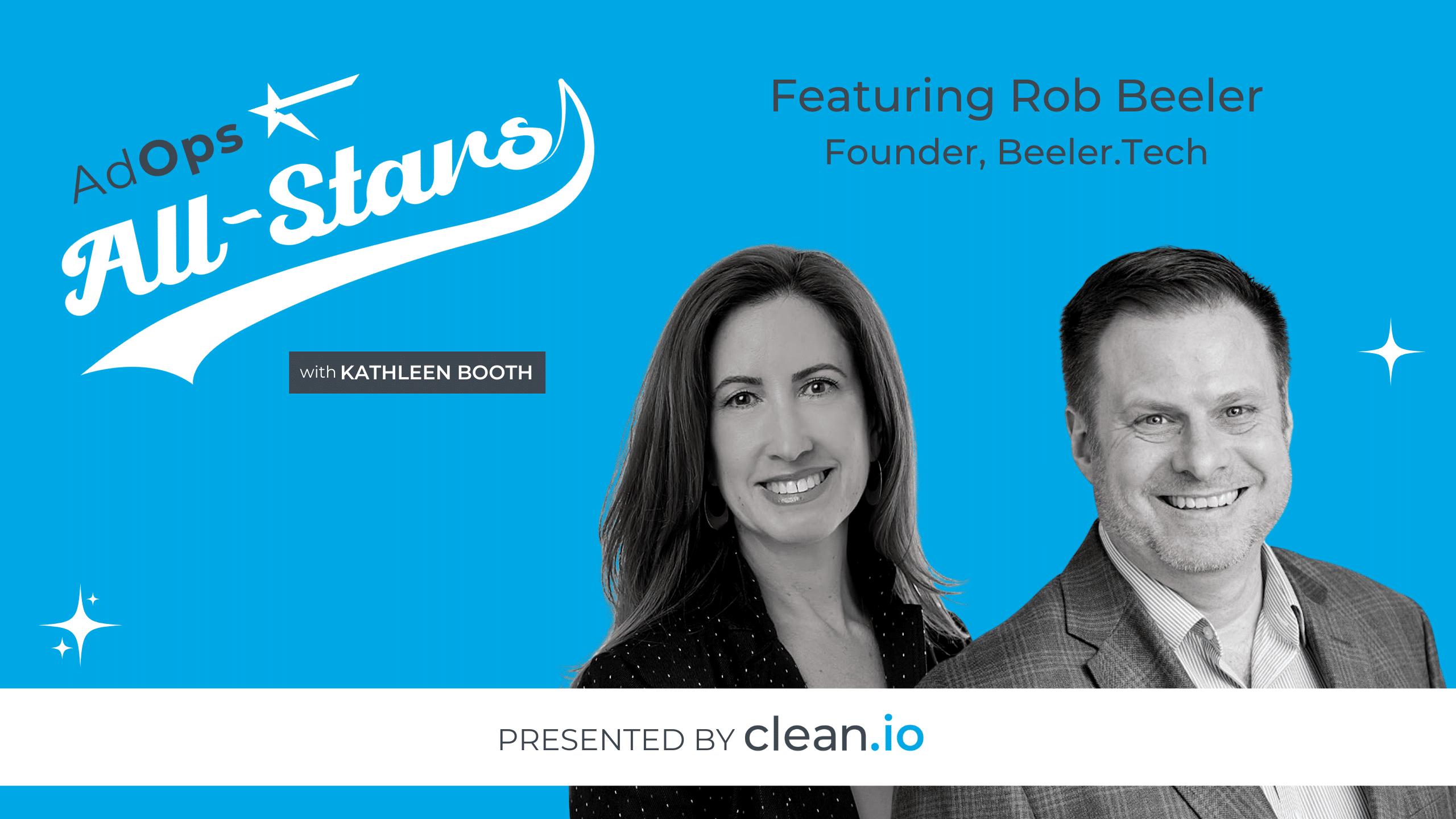Ad Ops All Stars: Rob Beeler, Beeler.Tech
