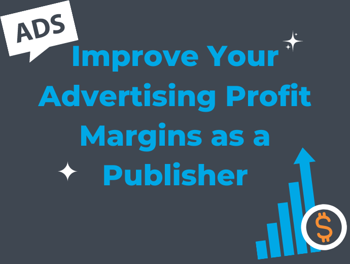 Improving Your Advertising Profit Margins as a Publisher