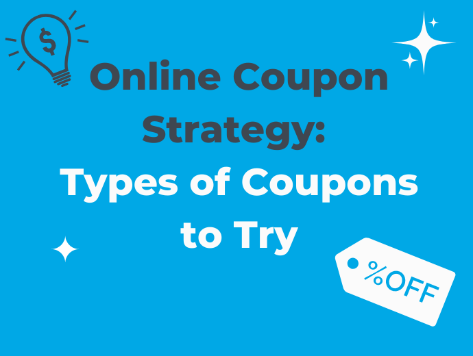 Online Coupon Strategy: Types of Coupons to Try