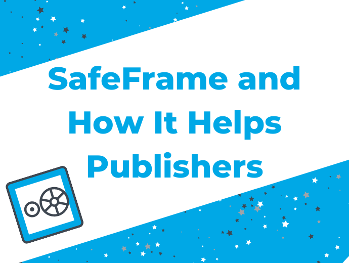 What is SafeFrame and How Does It Help Publishers?