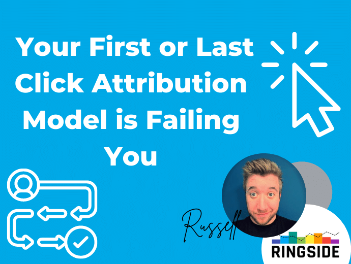 Why Your First or Last Click Attribution Model is Failing You