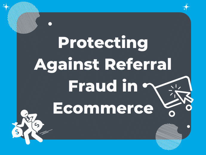 What Is Referral Fraud in Ecommerce? (And What You Can Do About It)