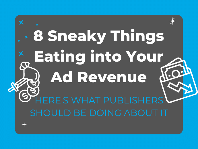 8 Sneaky Things Eating into Your Ad Revenue