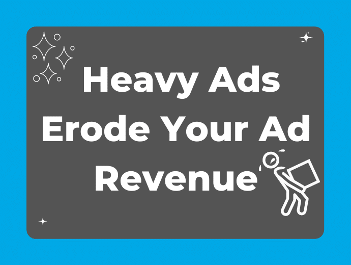 Did You Know Heavy Ads Can Erode Ad Revenue?