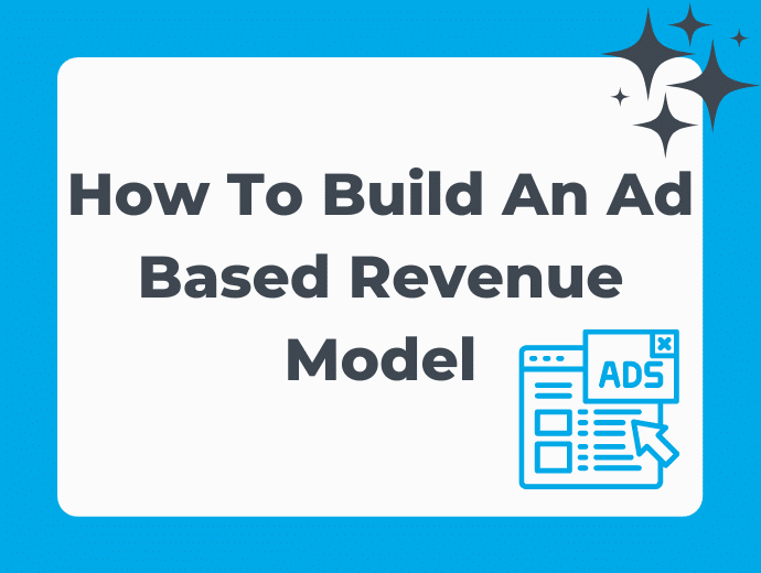 How To Build An Ad Based Revenue Model