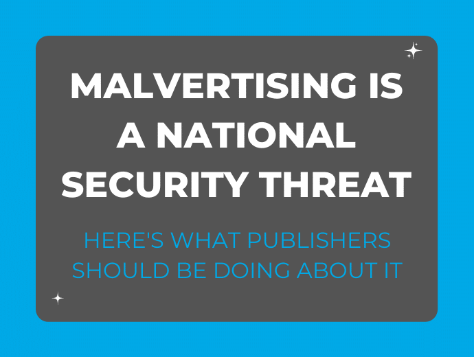 CISA Identifies Malvertising as a National Security Threat (Here's Why It Matters to Publishers)