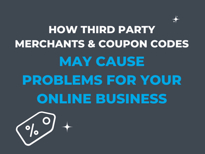 How Third Party Merchants and Coupons Codes May Cause Problems To Your Online Business