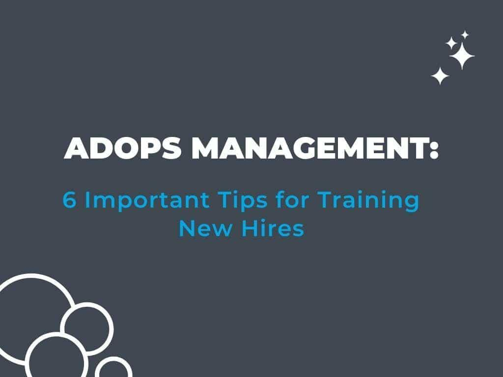 Adops Management: How To Train New Hires