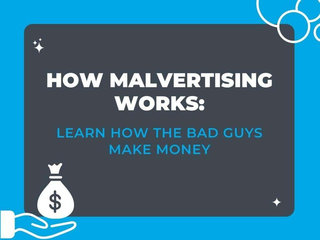 How Malvertising Works: How the Bad Guys Make Money