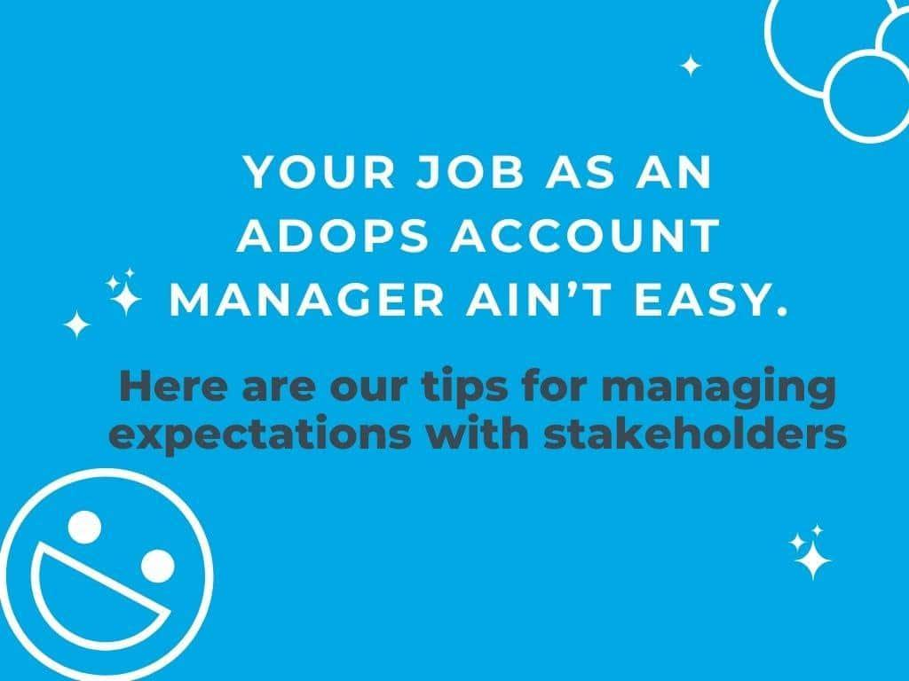 AdOps Account Managers: Tips for Managing Expectations with Stakeholders