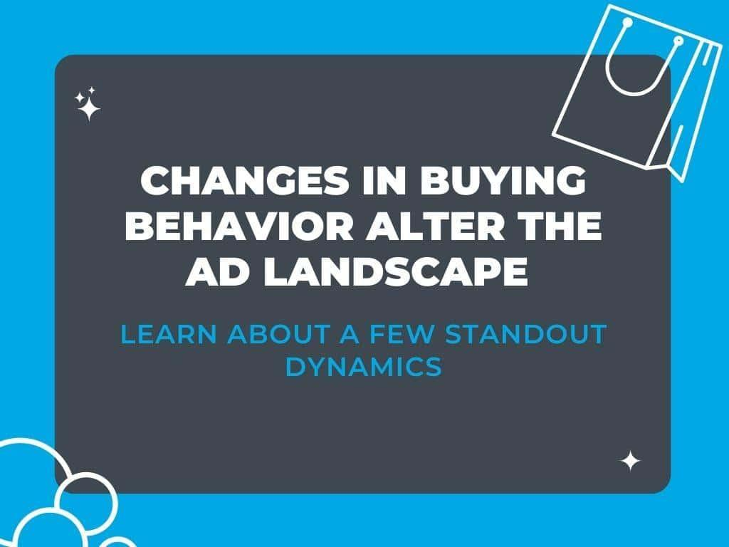 changes in buying behavior impact ecommerce marketing